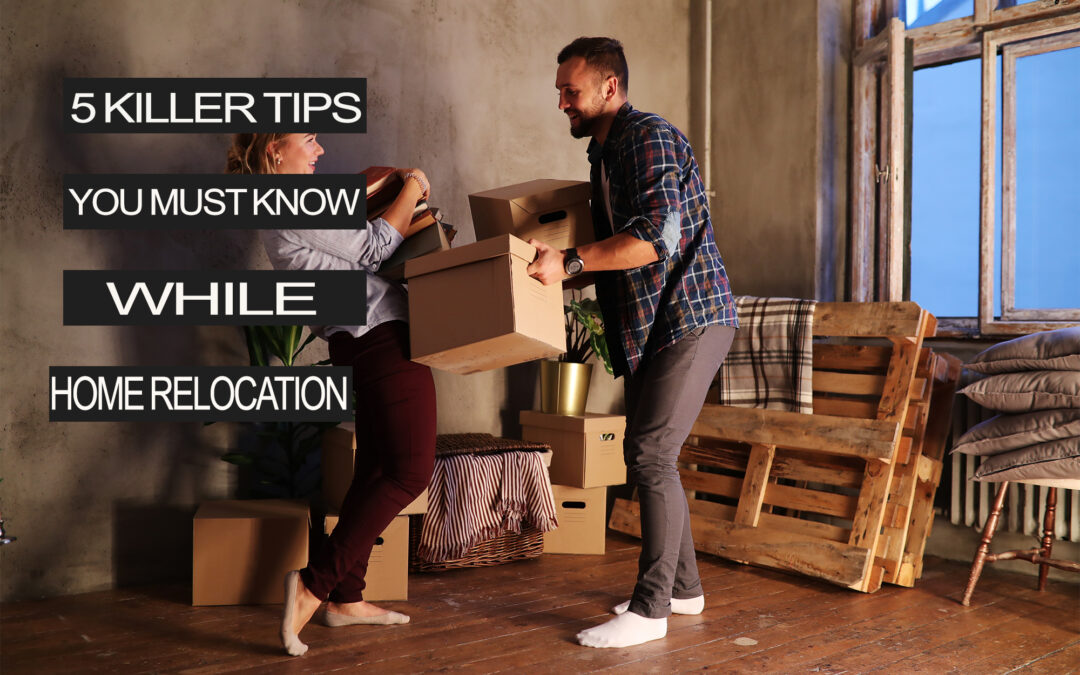 5 Killer Tips You Must Know While Home Shifting