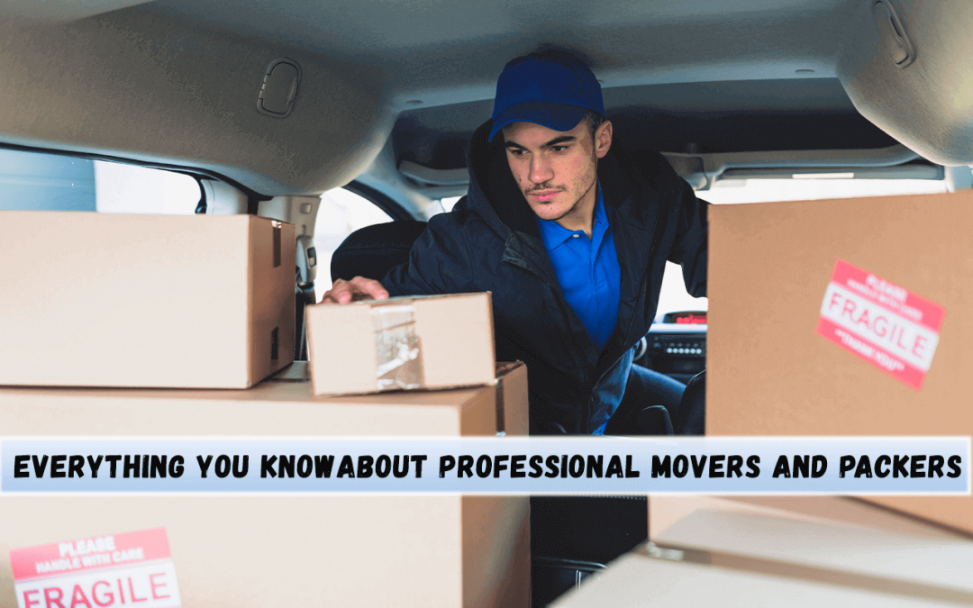 Everything you know About Professional Movers and Packers