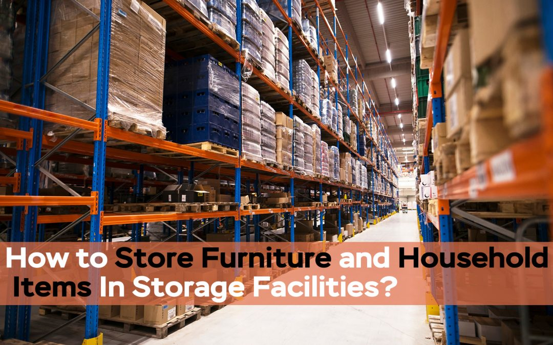 How to store furniture and household items in storage facilities of movers and packers?